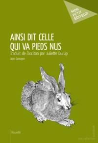 Jean Ganiayre - Ainsi dit celle qui va pieds nus - Traduit de l'occitan par Juliette Durup.