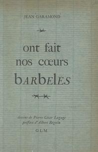 Jean Garamond et Albert Béguin - Ont fait nos cœurs barbelés.