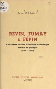 Jean Garand et Henri Manceau - Revin, Fumay et Fépin (2). Cent trente années d'évolution économique, sociale et politique, 1790-1920.