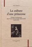Jean Garapon - La culture d'une princesse - Ecriture et autoportrait dans l'oeuvre de la Grande Mademoiselle (1627-1693).