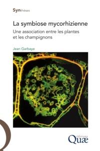 Jean Garbaye - La symbiose mycorhizienne - Une association entre les plantes et les champignons.