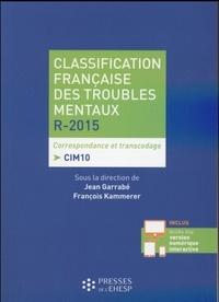 Jean Garrabé et François Kammerer - Classification française des troubles mentaux R-2015 - Correspondance et transcodage CIM 10.