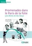 Jean Garrabé et Freddy Seidel - Promenades dans le Paris de la folie - Les êtres et les lieux.