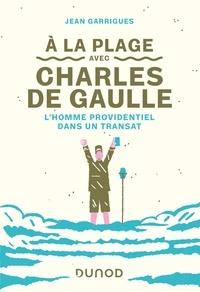 Jean Garrigues - A la plage avec Charles de Gaulle - L'homme providentiel dans un transat.