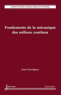 Jean Garrigues - Fondements de la mécanique des milieux continus.
