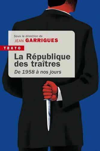 La république des traîtres. De 1958 à nos jours