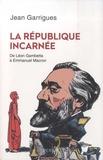 Jean Garrigues - La République incarnée - De Léon Gambetta à Emmanuel Macron.