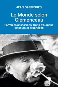 Jean Garrigues - Le monde selon Clemenceau - Formules assassines, traits d'humour, discours et prophéties.
