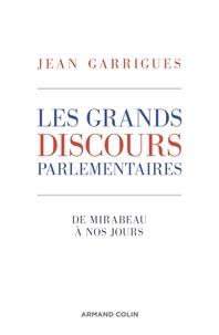 Jean Garrigues - Les grands discours parlementaires - De Mirabeau à nos jours.