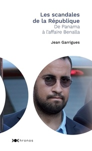 Jean Garrigues - Les scandales de la République - De Panama à l'affaire Benalla.