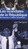 Jean Garrigues - Les scandales de la République - De Panama à Clearstream.