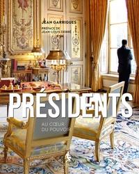 Jean Garrigues - Présidents, au coeur du pouvoir.