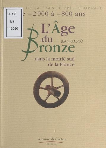 L'Age du Bronze dans la moitié sud de la France. De -2000 à -800 ans