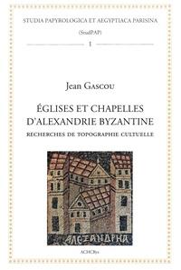 Jean Gascou - Églises et chapelles d'Alexandrie byzantine. - Recherches de topographie cultuelle.