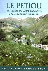 Jean-Gaspard Perrier - Le Petiou - En quête de l'âme paysanne Tome 1.