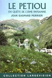 Jean-Gaspard Perrier - Le Petiou - En quête de l'âme paysanne Tome 2.