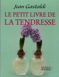 Jean Gastaldi - Le Petit Livre de la tendresse.