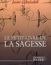 Jean Gastaldi - Le petit livre de sagesse.