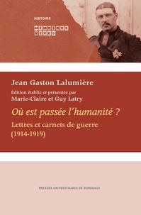 Jean Gaston Lalumière - Où est passée l'humanité ? - Lettres et carnets de guerre (1914-1919).