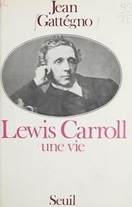 Jean Gattégno - Lewis Carroll - Une vie d'Alice à Zénon d'Élée.