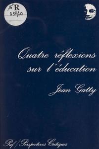 Jean Gatty - Quatre réflexions sur l'éducation - Essai.