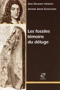 Jean Gaudant - Johann Jakob Scheuchzer - Les fossiles témoins du déluge.