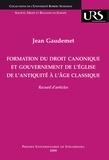 Jean Gaudemet - Formation du droit canonique et gouvernement de l'Eglise de l'Antiquité à l'âge classique - Recueil d'articles.
