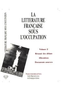 Jean Gaulmier - La littérature française sous l'Occupation - Volume 2, Résumé des débats, allocutions, documents annexes.