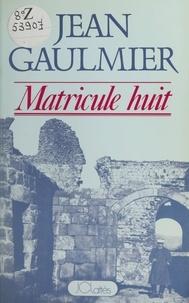 Jean Gaulmier - Matricule huit.