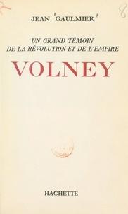 Jean Gaulmier - Volney - Un grand témoin de la Révolution et de l'Empire.