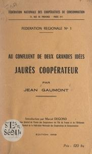 Jean Gaumont et Marcel Degond - Au confluent de deux grandes idées : Jaurès coopérateur.