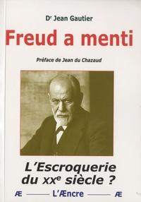 Jean Gautier - Freud a menti - L'escroquerie du XXe siècle ?.