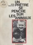 Jean Gautier - Un prêtre se penche sur les animaux.