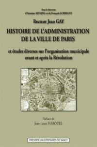 Jean Gay - Histoire de l'administration de la ville de Paris - Et études diverses sur l'oragnisation municipale en France, avant et après la Révolution.