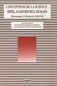 Jean Gayon et Richard-M Burian - Conceptions de la science : hier, aujourd'hui, demain - Hommage à Marjorie Grene.