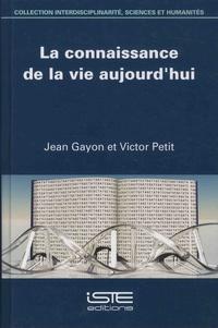 Jean Gayon et Victor Petit - La connaissance de la vie aujourd'hui.