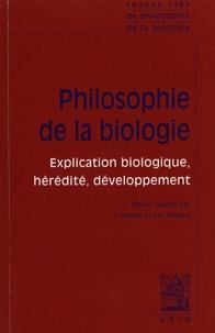 Jean Gayon et Thomas Pradeu - Philosophie de la biologie - Volume 1, Explication biologique, hérédité, développement.