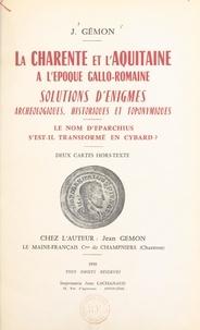 Jean Gémon - La Charente et l'Aquitaine à l'époque gallo-romaine - Solutions d'énigmes archéologiques, historiques et toponymiques. Le nom d'Eparchius s'est-il transformé en Cybard ?.