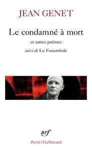 Jean Genet - Le condamné à mort et autres poèmes - Suivi de Le funambule.