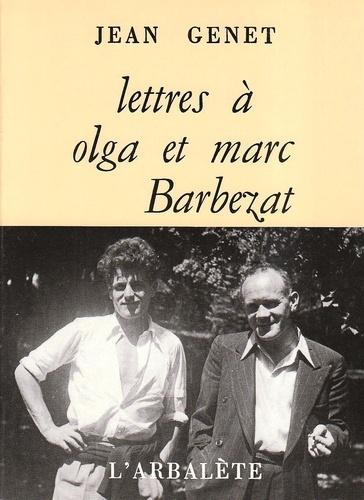 Jean Genet - Lettres à Olga et Marc Barbezat.