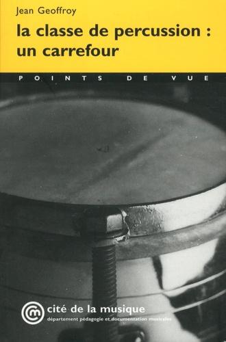 Jean Geoffroy - La classe de percussion : un carrefour.