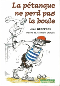 Jean Geoffroy - La pétanque ne perd pas la boule.