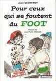 Jean Geoffroy - Pour ceux qui se foutent du foot.