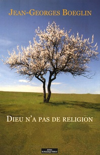 Jean-Georges Boeglin - Dieu n'a pas de religion.