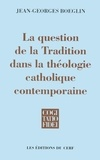 Jean-Georges Boeglin - La question de la Tradition dans la théologie catholique contemporaine.
