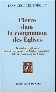 Jean-Georges Boeglin - Pierre dans la communion des Eglises - Le ministère pétrinien dans la perspective de l'Eglise-Communion et de la communion des Eglises.