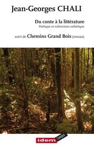 Jean-Georges Chali - DU CONTE A LA LITTERATURE suivi de CHEMINS GRAND BOIS.