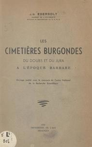Jean-Georges Ebersolt et André Leroi-Gourhan - Les cimetières burgondes du Doubs et du Jura à l'époque barbare.