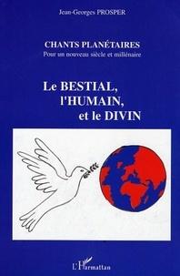 Jean-Georges Prosper - Chants planetaires - pour un nouveau siecle et millenaire - le bestial, l'humain et le divin.