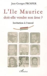 Jean-Georges Prosper - L'Ile Maurice doit-elle vendre son âme ? - Invitation à l'envol.